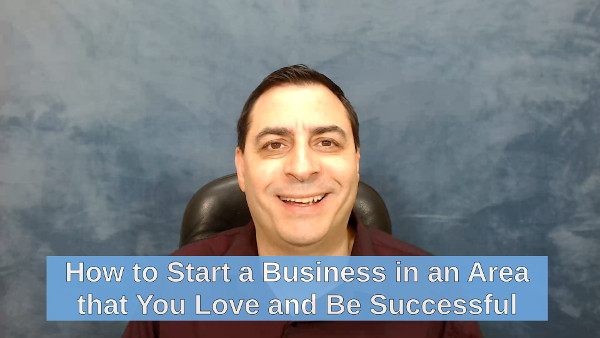 How to Start a Business in an Area that You Love and Be Successful